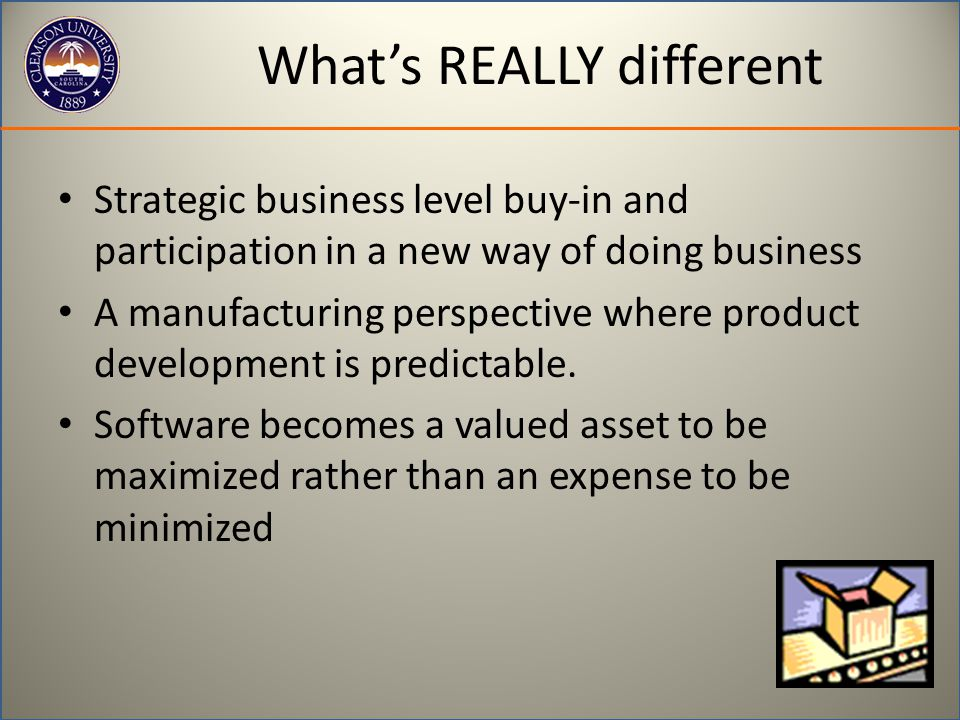 What's REALLY different Strategic business level buy-in and participation in a new way of doing business A manufacturing perspective where product dev