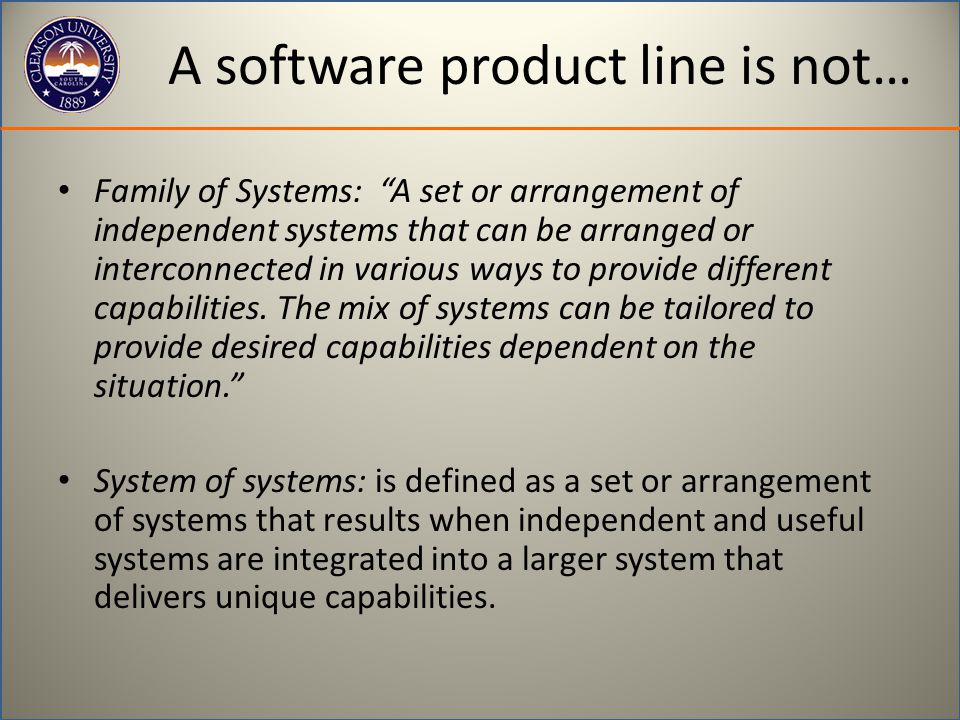 """A software product line is not… Family of Systems: """"A set or arrangement of independent systems that can be arranged or interconnected in various ways"""