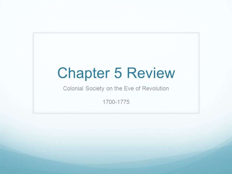 Chapter 5 Review Colonial Society on the Eve of Revolution 1700-1775