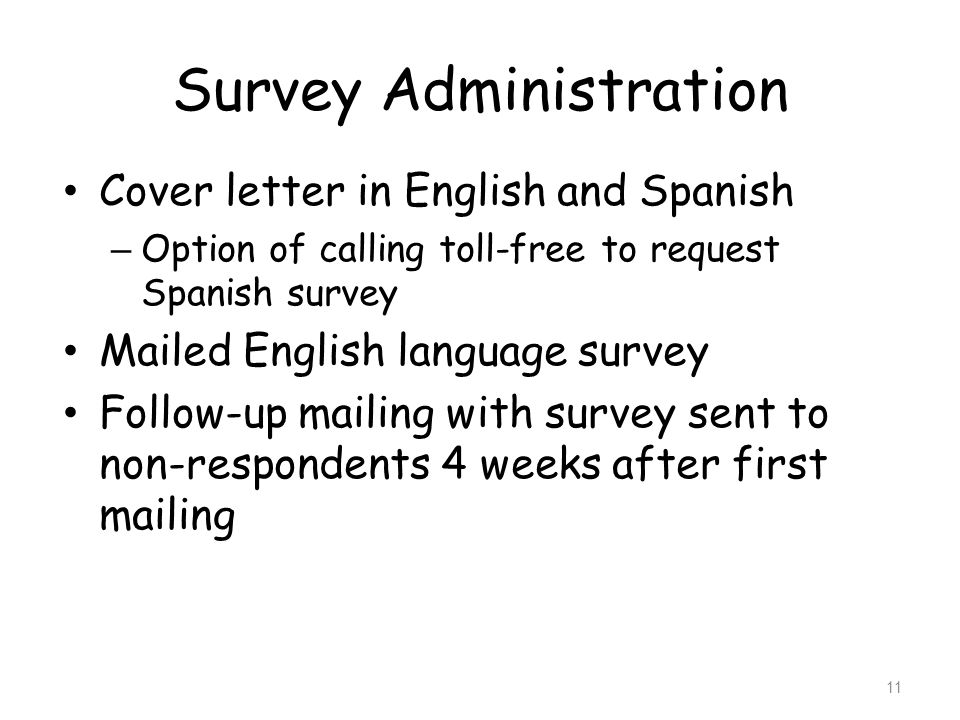 Survey Administration Cover letter in English and Spanish – Option of calling toll-free to request Spanish survey Mailed English language survey Follo