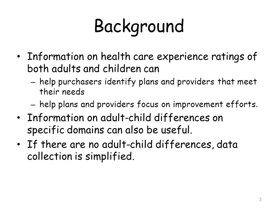 Background Information on health care experience ratings of both adults and children can – help purchasers identify plans and providers that meet thei