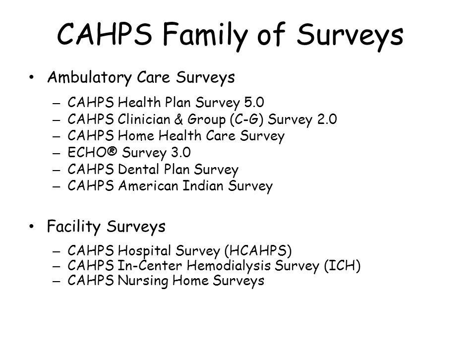 Ambulatory Care Surveys – CAHPS Health Plan Survey 5.0 – CAHPS Clinician & Group (C-G) Survey 2.0 – CAHPS Home Health Care Survey – ECHO® Survey 3.0 –