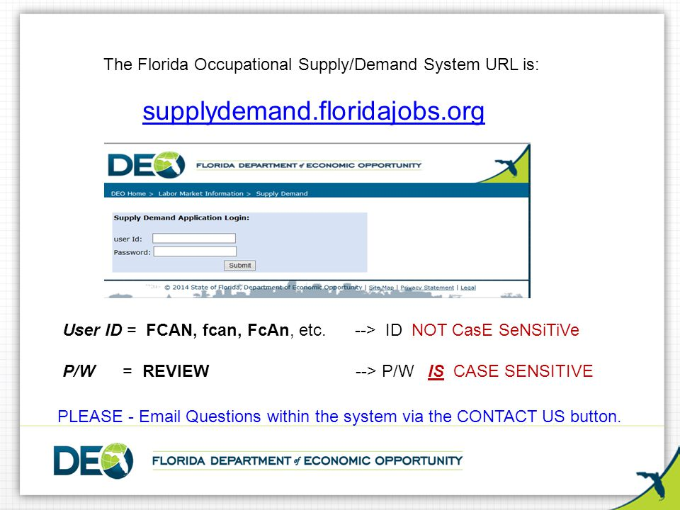 The Florida Occupational Supply/Demand System URL is: supplydemand.floridajobs.org User ID = FCAN, fcan, FcAn, etc. --> ID NOT CasE SeNSiTiVe P/W = RE