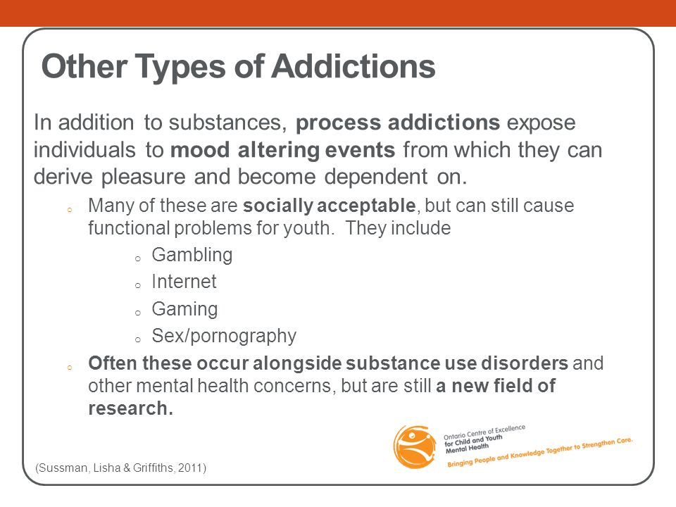 Other Types of Addictions In addition to substances, process addictions expose individuals to mood altering events from which they can derive pleasure