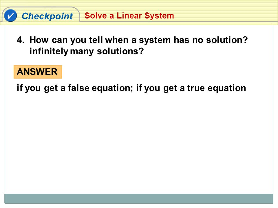 Checkpoint ANSWER if you get a false equation; if you get a true equation 4. How can you tell when a system has no solution? infinitely many solutions