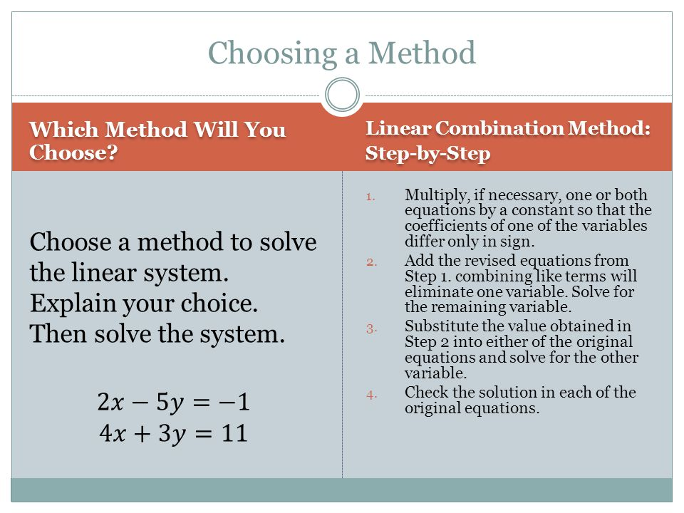 Which Method Will You Choose? Linear Combination Method: Step-by-Step Linear Combination Method: Step-by-Step 1. Multiply, if necessary, one or both e