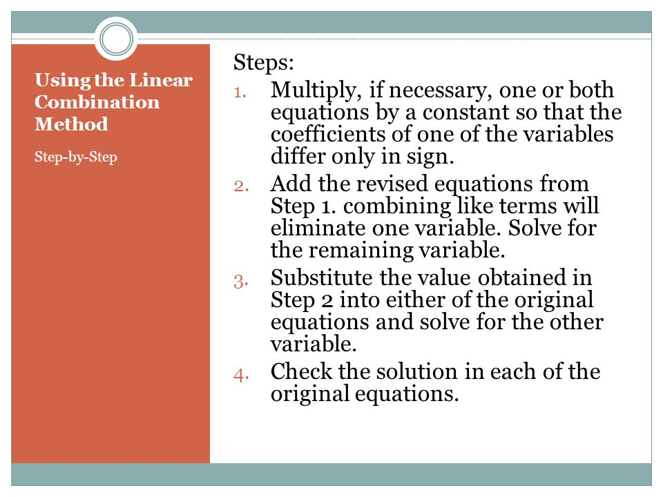 Example 1 Multiply One Equation Solve the linear system using the linear combination method.