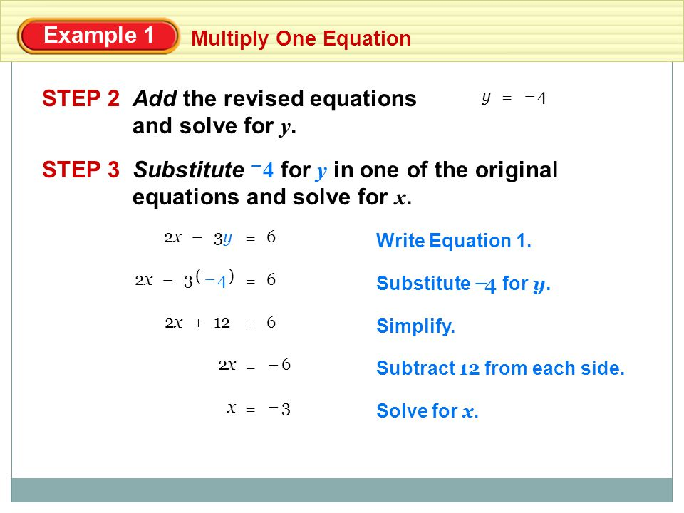 Example 1 Multiply One Equation STEP 4Check by substituting 3 for x and 4 for y in the original equations.