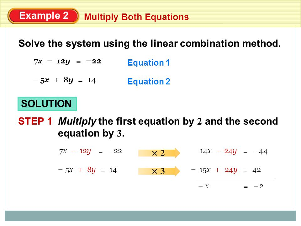 Example 2 Multiply Both Equations STEP 2Add the revised equations and solve for x.