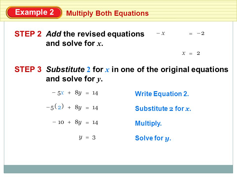 Example 2 Multiply Both Equations STEP 4Check by substituting 2 for x and 3 for y in the original equations.
