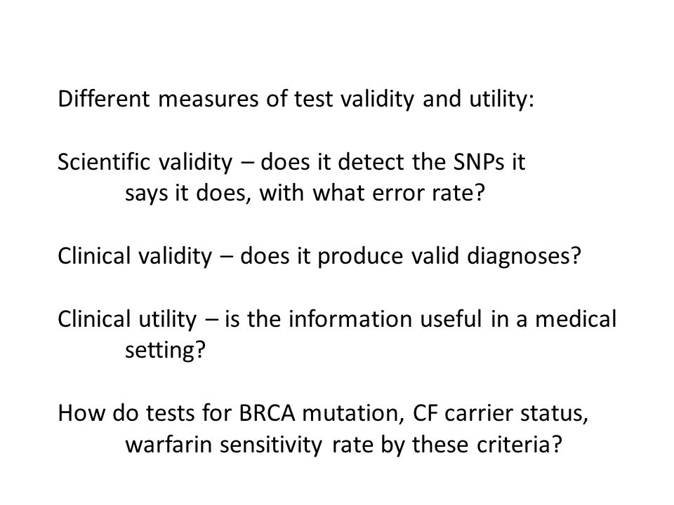 Different measures of test validity and utility: Scientific validity – does it detect the SNPs it says it does, with what error rate.