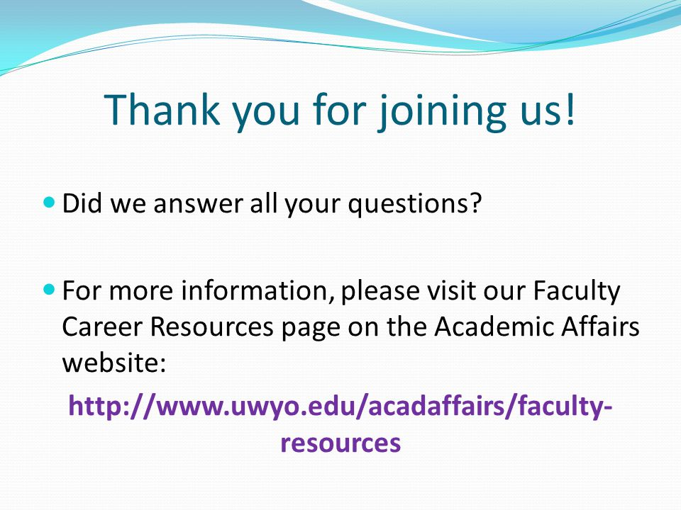 Thank you for joining us! Did we answer all your questions? For more information, please visit our Faculty Career Resources page on the Academic Affai