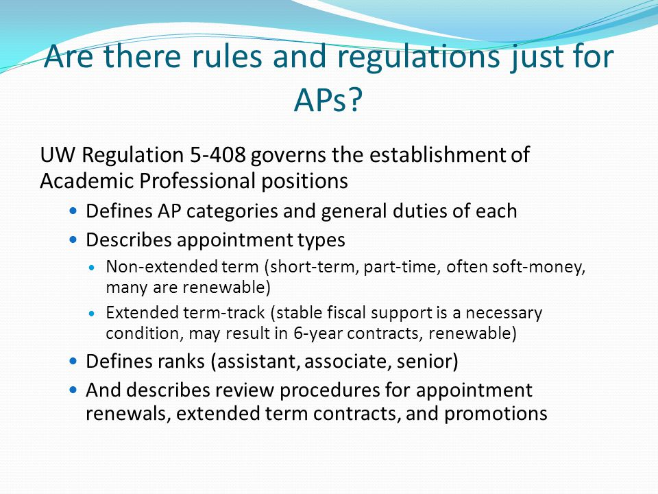 Are there rules and regulations just for APs? UW Regulation 5-408 governs the establishment of Academic Professional positions Defines AP categories a