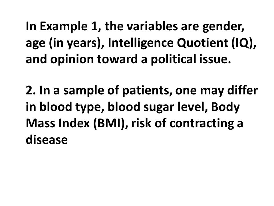 In Example 1, the variables are gender, age (in years), Intelligence Quotient (IQ), and opinion toward a political issue.