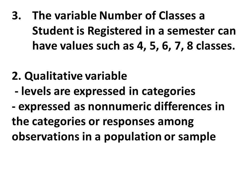 3.The variable Number of Classes a Student is Registered in a semester can have values such as 4, 5, 6, 7, 8 classes.