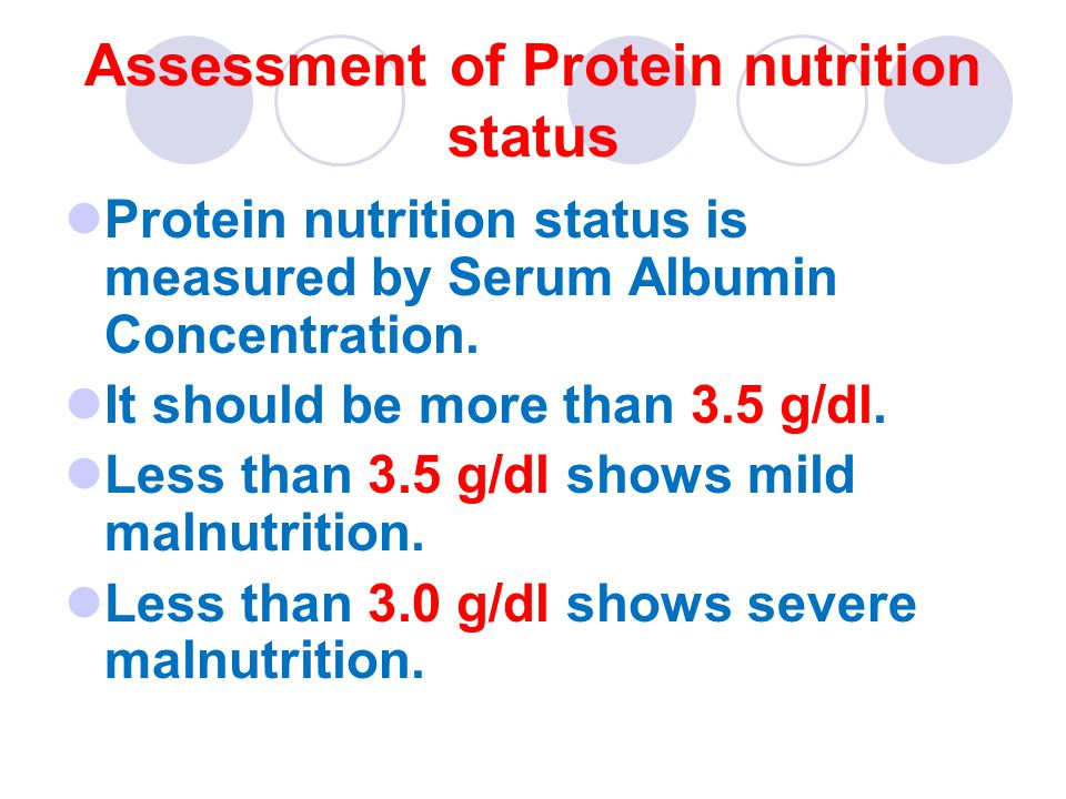 Assessment of Protein nutrition status Protein nutrition status is measured by Serum Albumin Concentration.