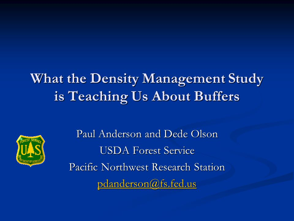 What the Density Management Study is Teaching Us About Buffers Paul Anderson and Dede Olson USDA Forest Service Pacific Northwest Research Station pdanderson@fs.fed.us
