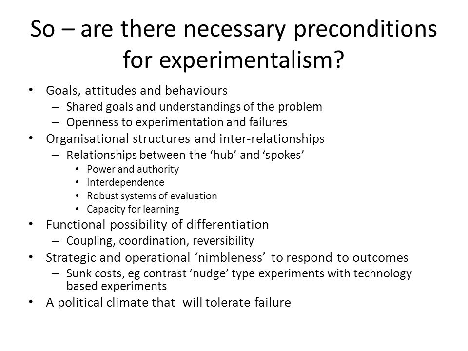 So – are there necessary preconditions for experimentalism.