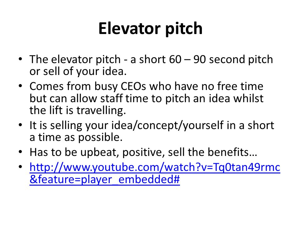Elevator pitch The elevator pitch - a short 60 – 90 second pitch or sell of your idea.