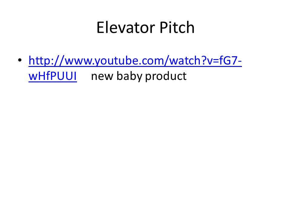 Elevator Pitch http://www.youtube.com/watch v=fG7- wHfPUUI new baby product http://www.youtube.com/watch v=fG7- wHfPUUI