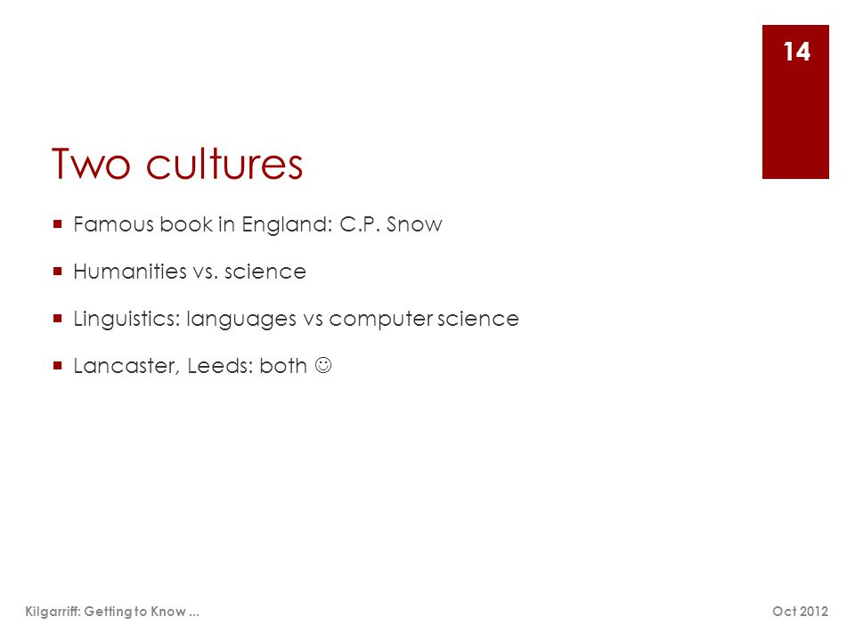 Two cultures  Famous book in England: C.P. Snow  Humanities vs. science  Linguistics: languages vs computer science  Lancaster, Leeds: both Oct 20