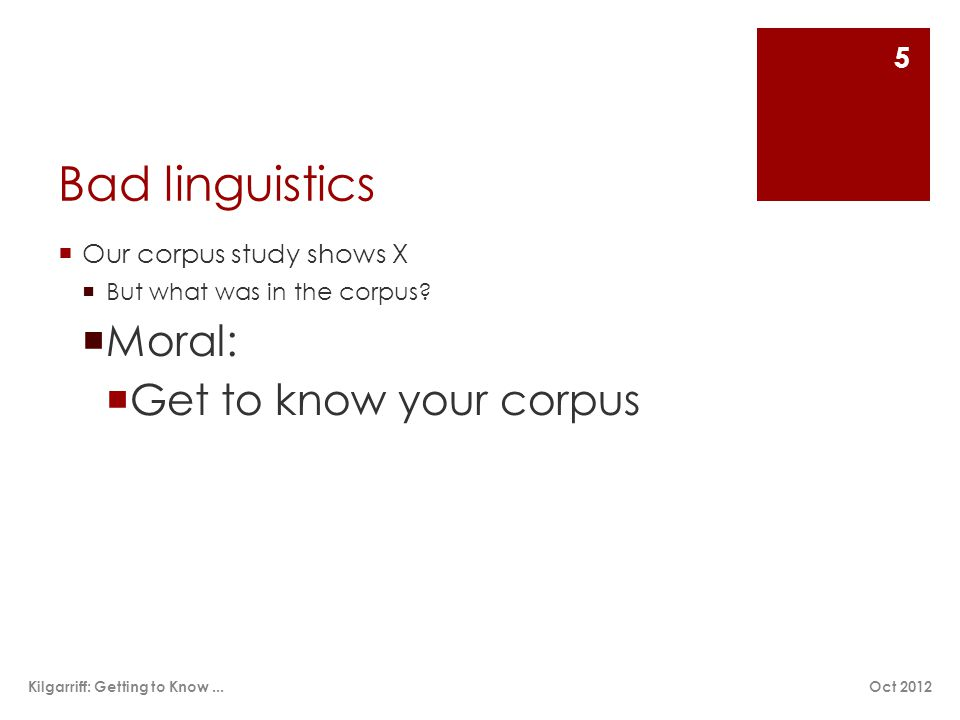 Bad linguistics  Our corpus study shows X  But what was in the corpus.