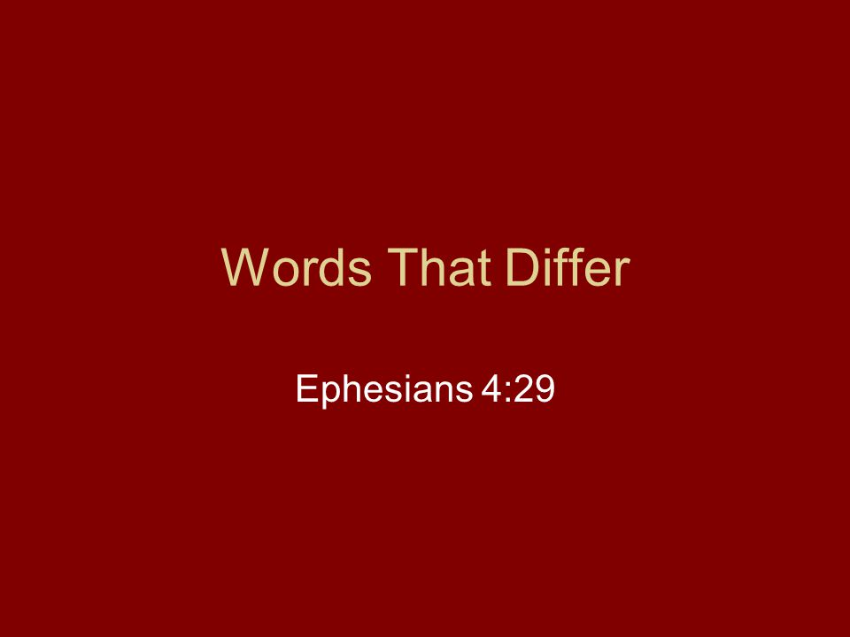 Words That Differ Ephesians 4:29