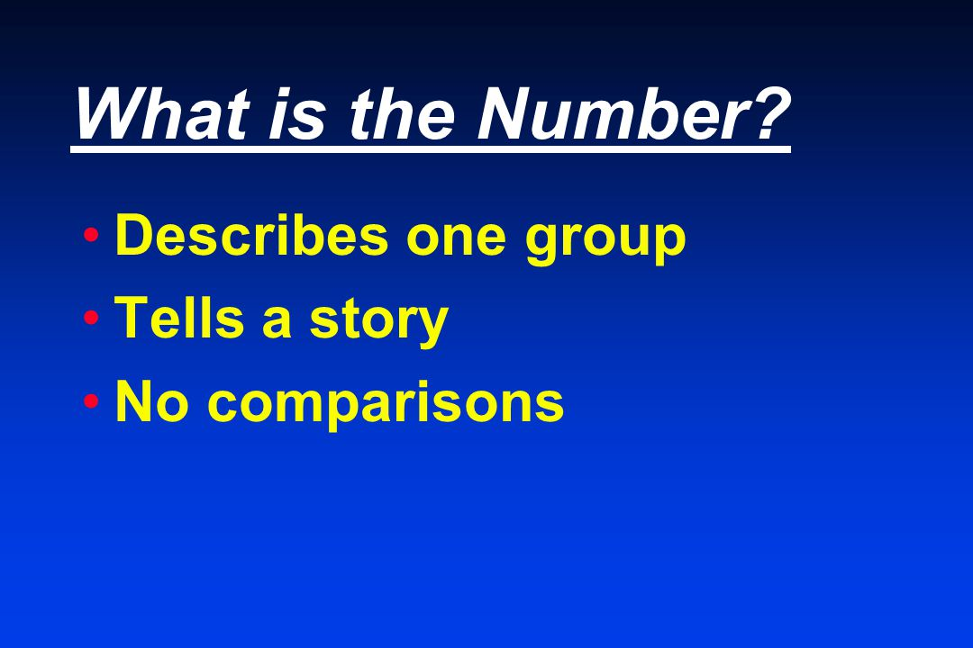 What is the Number Describes one group Tells a story No comparisons