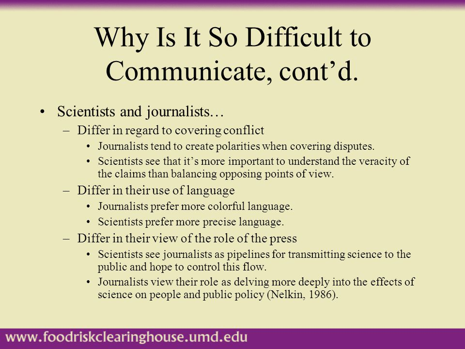 Scientists and journalists… –Differ in regard to covering conflict Journalists tend to create polarities when covering disputes.