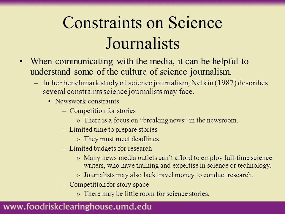 Constraints on Science Journalists When communicating with the media, it can be helpful to understand some of the culture of science journalism.