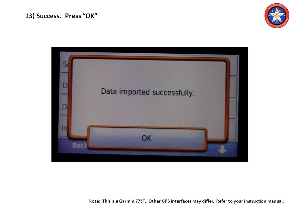 13) Success. Press OK Note: This is a Garmin 775T.