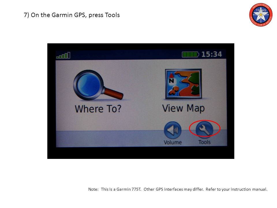 7) On the Garmin GPS, press Tools Note: This is a Garmin 775T.