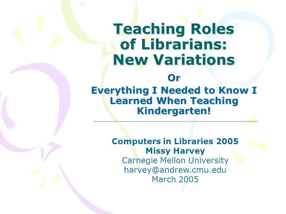 Teaching Roles of Librarians: New Variations Or Everything I Needed to Know I Learned When Teaching Kindergarten.