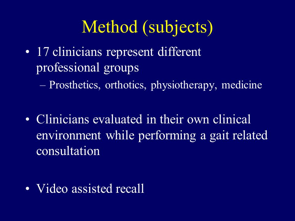 Method (subjects) 17 clinicians represent different professional groups –Prosthetics, orthotics, physiotherapy, medicine Clinicians evaluated in their