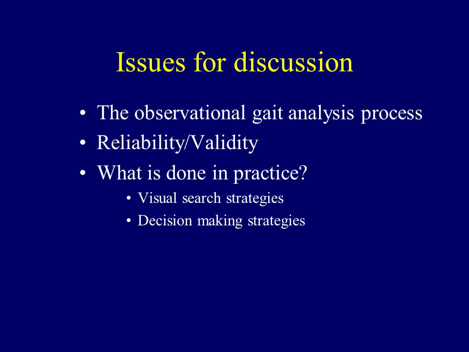The observational gait analysis process Reliability/Validity What is done in practice.