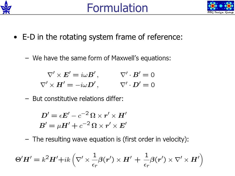 Formulation E-D in the rotating system frame of reference: –We have the same form of Maxwell's equations: –But constitutive relations differ: –The res