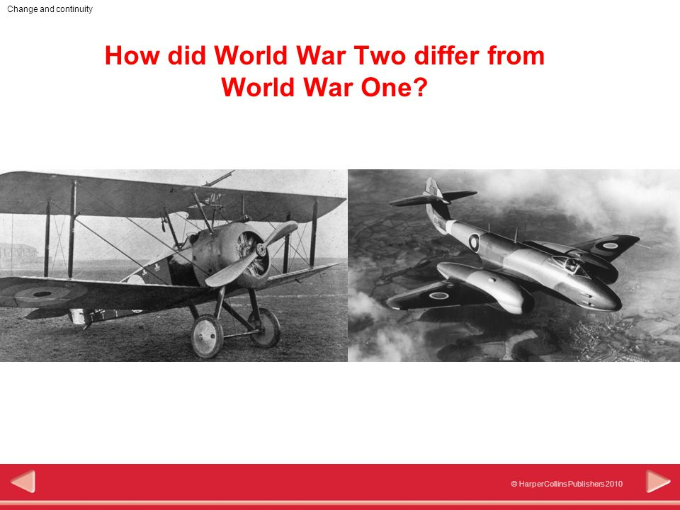 © HarperCollins Publishers 2010 Change and continuity How did World War Two differ from World War One?