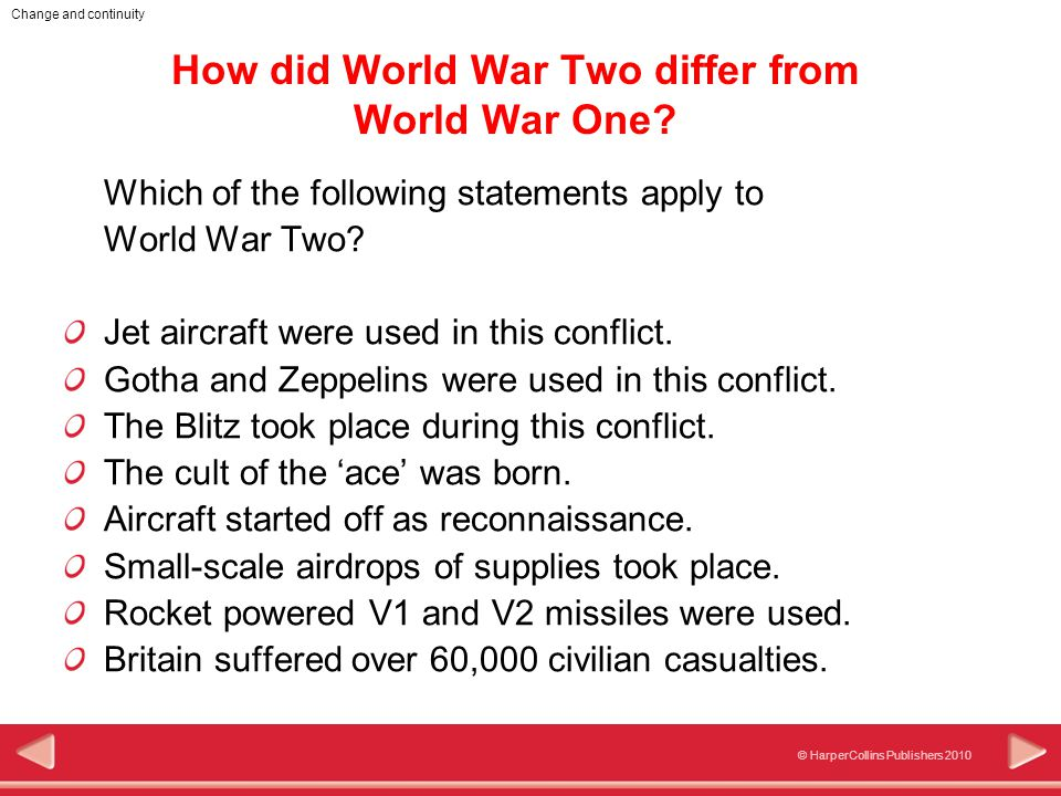 © HarperCollins Publishers 2010 Change and continuity How did World War Two differ from World War One.