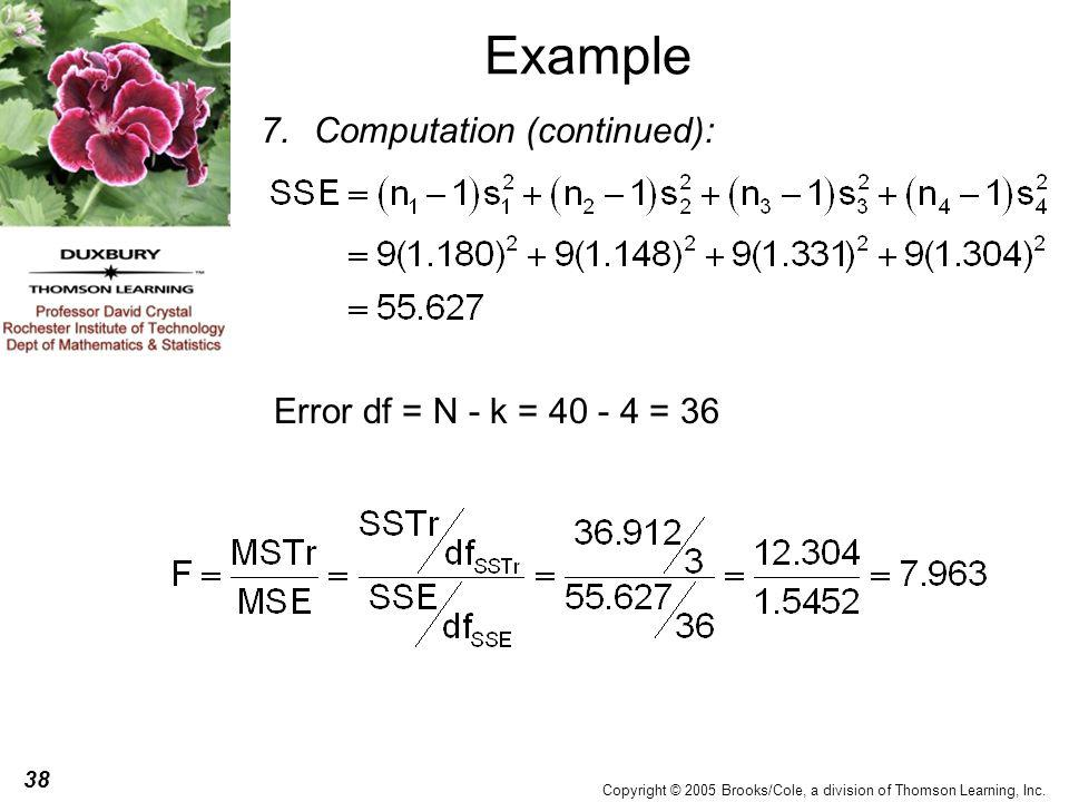 38 Copyright © 2005 Brooks/Cole, a division of Thomson Learning, Inc. Example 7.Computation (continued): Error df = N - k = 40 - 4 = 36