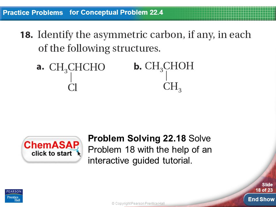 © Copyright Pearson Prentice Hall Slide 18 of 23 End Show Practice Problems for Conceptual Problem 22.4 Problem Solving 22.18 Solve Problem 18 with the help of an interactive guided tutorial.