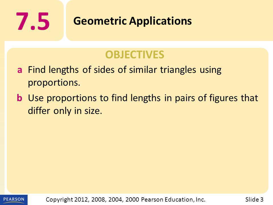 OBJECTIVES 7.5 Geometric Applications Slide 3Copyright 2012, 2008, 2004, 2000 Pearson Education, Inc.