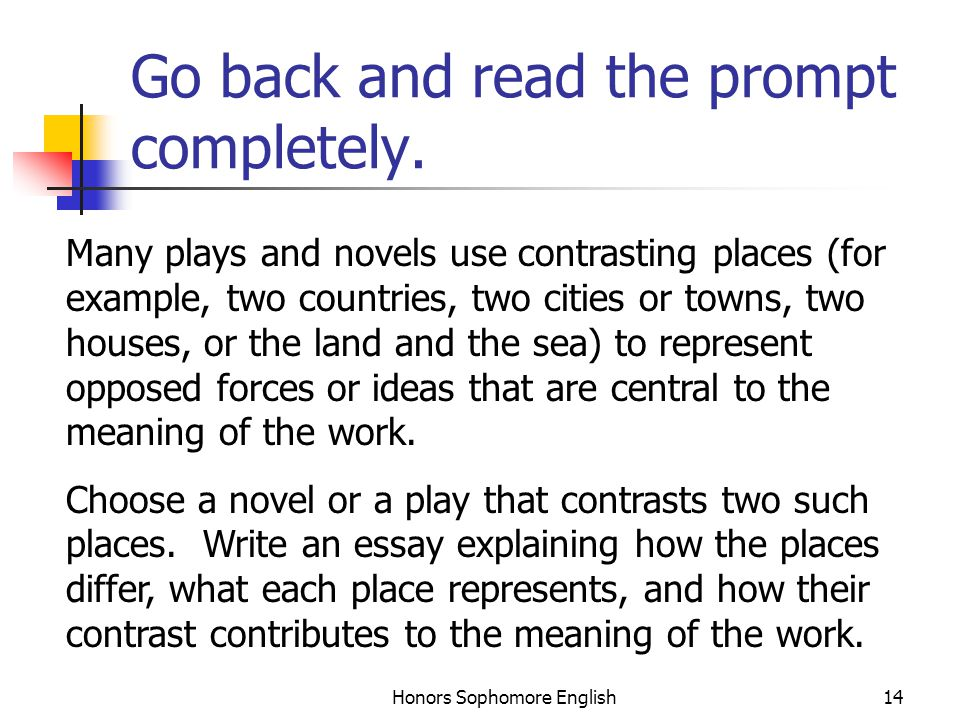 Honors Sophomore English14 Go back and read the prompt completely. Many plays and novels use contrasting places (for example, two countries, two citie