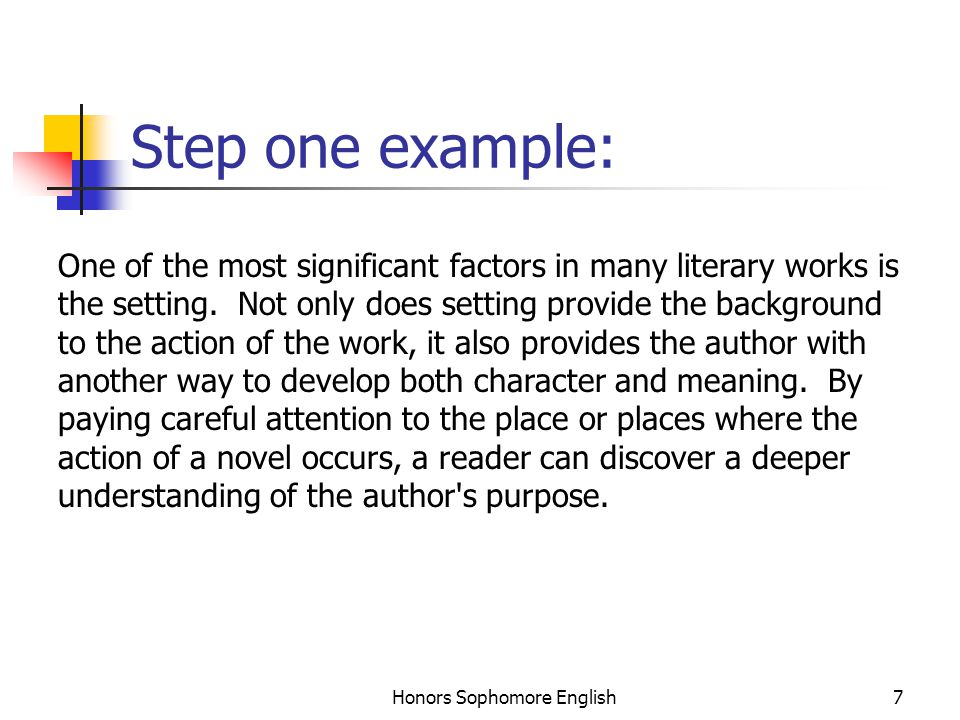 Honors Sophomore English7 Step one example: One of the most significant factors in many literary works is the setting. Not only does setting provide t