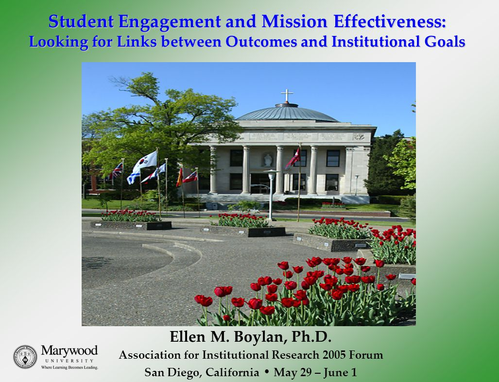 Student Engagement and Mission Effectiveness: Looking for Links between Outcomes and Institutional Goals Ellen M.