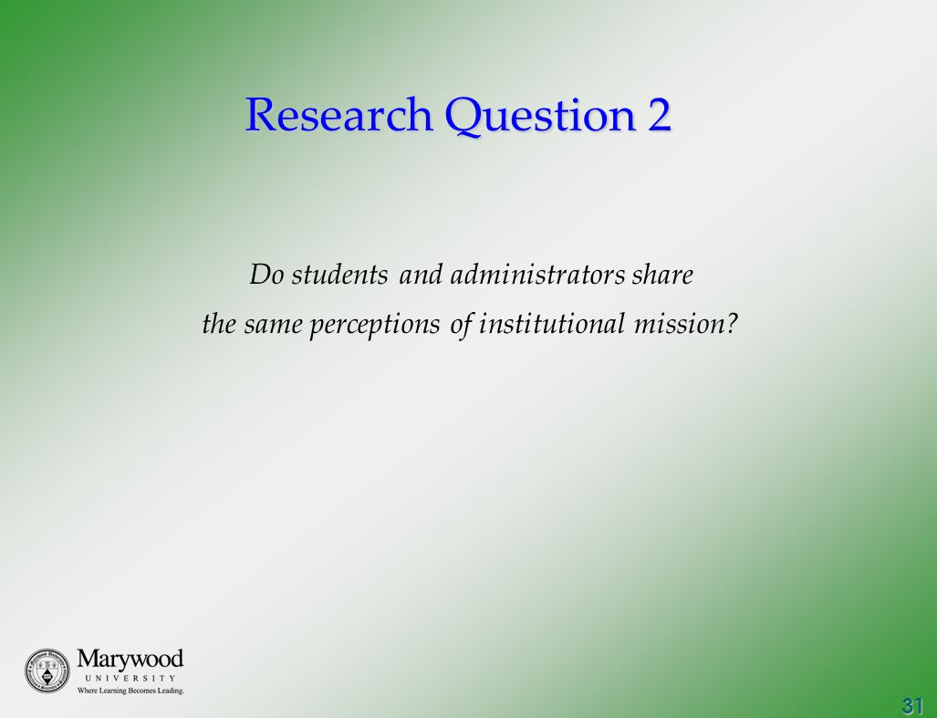 31 Research Question 2 Do students and administrators share the same perceptions of institutional mission?