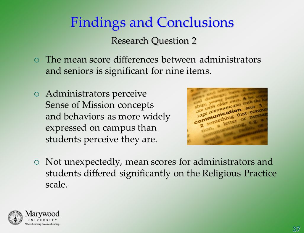 37 Findings and Conclusions Research Question 2  The mean score differences between administrators and seniors is significant for nine items.