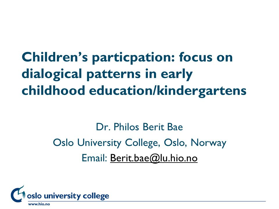 Høgskolen i Oslo Children's particpation: focus on dialogical patterns in early childhood education/kindergartens Dr.