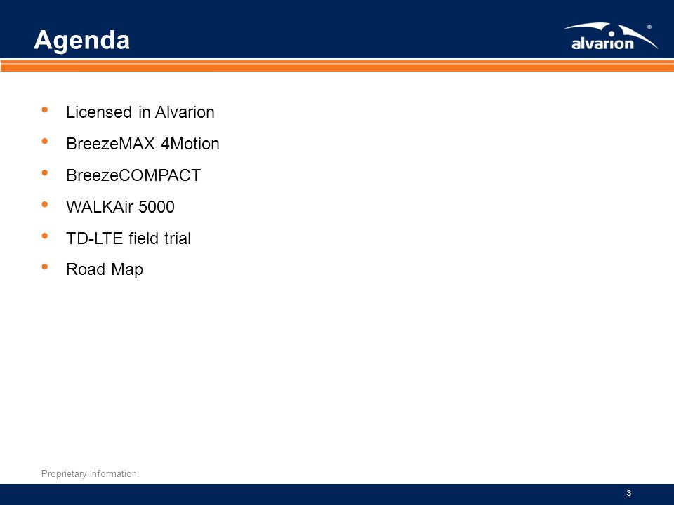 Proprietary Information. 3 Agenda Licensed in Alvarion BreezeMAX 4Motion BreezeCOMPACT WALKAir 5000 TD-LTE field trial Road Map