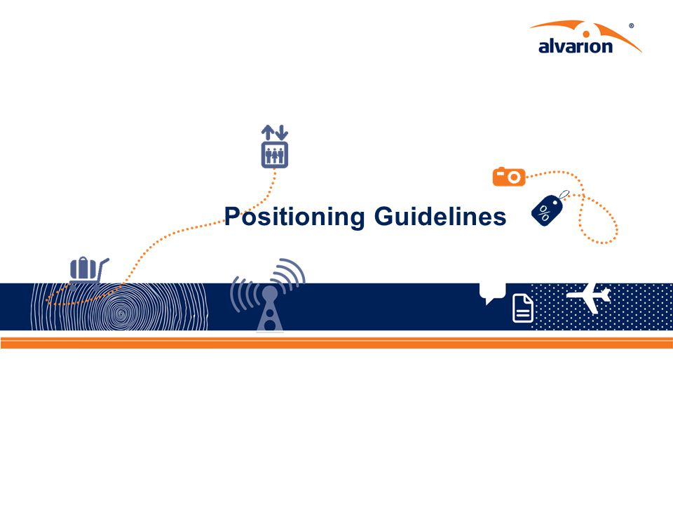 Proprietary Information. 34 Positioning Guidelines