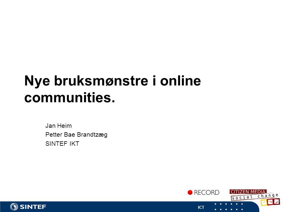 ICT Nye bruksmønstre i online communities. Jan Heim Petter Bae Brandtzæg SINTEF IKT